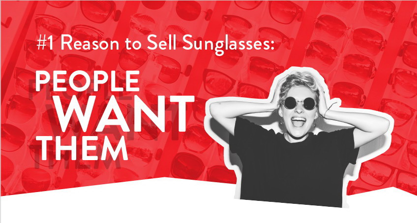 #1 Reason to Sell Sunglasses: People Want Them
